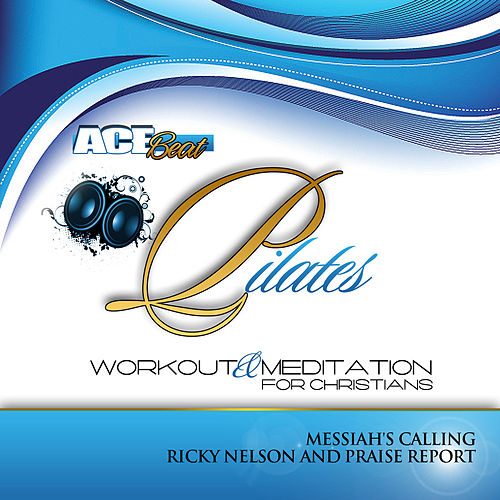 Pilates Workout & Meditation for Christians (Messiah's Calling) [feat. Ricky Nelson & Praise Report] - Single by Acebeat Music