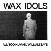Play & Download All Too Human / William Says by Wax Idols | Napster