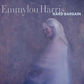 Play & Download Hard Bargain by Emmylou Harris | Napster