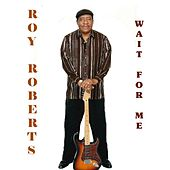 Wait For Me - Single by Roy Roberts