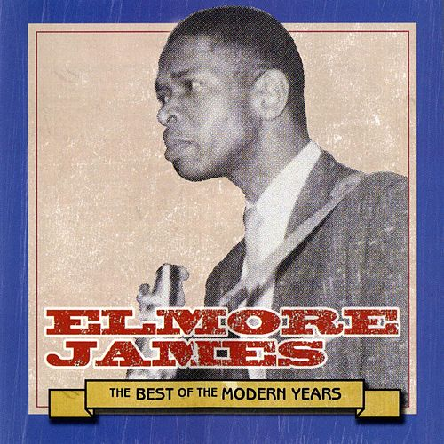 Play & Download Best Of The Modern Years by Elmore James | Napster