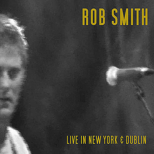 Play & Download Live in New York & Dublin by Rob Smith | Napster