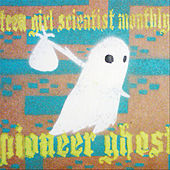 Play & Download Pioneer Ghost by Teen Girl Scientist Monthly | Napster