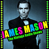 The Vintage Radio Shows by James Mason