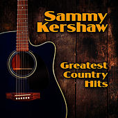 Play & Download Greatest Country Hits by Sammy Kershaw | Napster