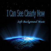 Play & Download I Can See Clearly Now - Soft Background Music by Soft Background Music  | Napster