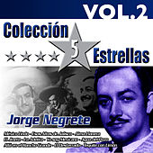 Play & Download Colección 5 Estrellas. Jorge Negrete. Vol.2 by Jorge Negrete | Napster