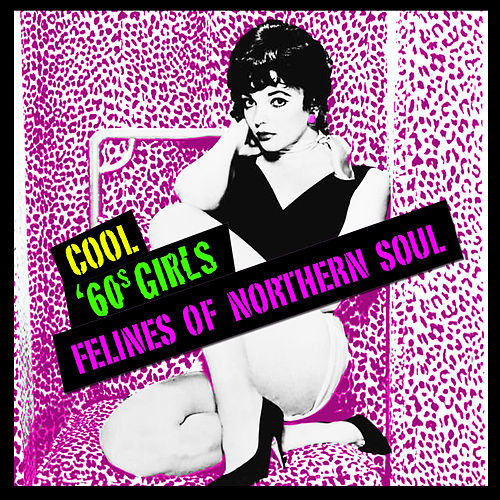 Play & Download Cool '60s Girls - Felines Of Northern Soul by Various Artists | Napster