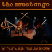 Play & Download The Lost Album: Found And Revisited by The Mustangs | Napster