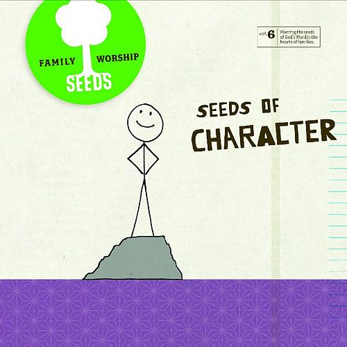Seeds of Character (Vol. 6) by Seeds Family Worship