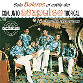 Play & Download Solo Boleros... Conjunto Acapulco Tropical 16 Grandes Exitos by Acapulco Tropical | Napster