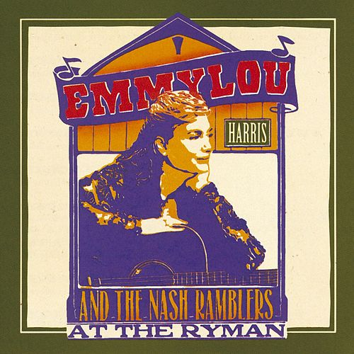 Emmylou Harris and the Nash Ramblers At The Ryman by Emmylou Harris