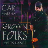 Play & Download Grown Folks Love to Dance! by Carl Marshall | Napster