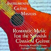 Play & Download Romantic Music for Spanish Classical Guitar (Spanische Klassische Gitarre, Guitarra Clásica Española) by Instrumental Guitar Masters  | Napster