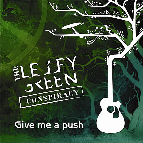 Play & Download Give Me a Push by The Leify Green Conspiracy | Napster