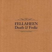 Death & Frolic by Fellaheen