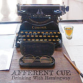 Drinking With Hemingway by Afferent Cue