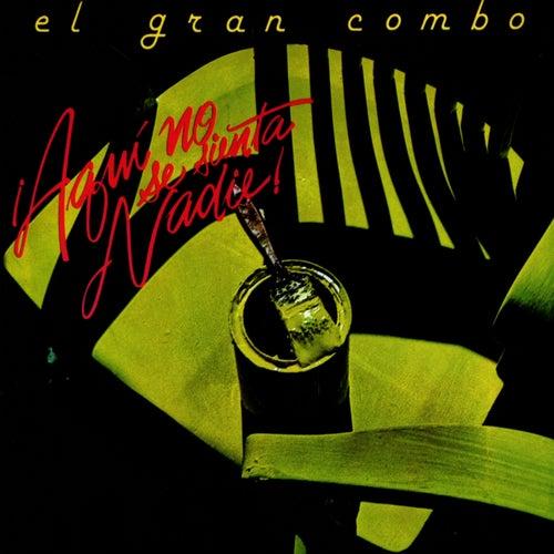 Play & Download ¡Aqui No Se Sienta Nadie! by El Gran Combo De Puerto Rico | Napster