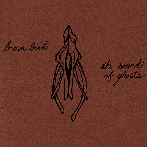 Play & Download The Sound Of Ghosts by Brown Bird | Napster