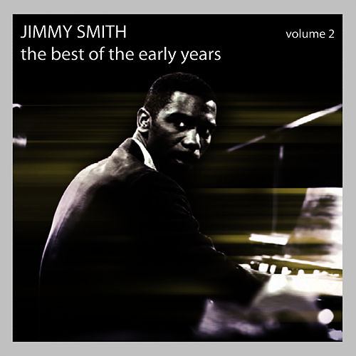 Play & Download The Best of the Early Years - Volume 2 by Jimmy Smith | Napster