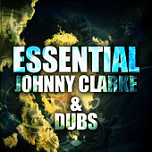 Essential Johnny Clarke and Dubs by Johnny Clarke