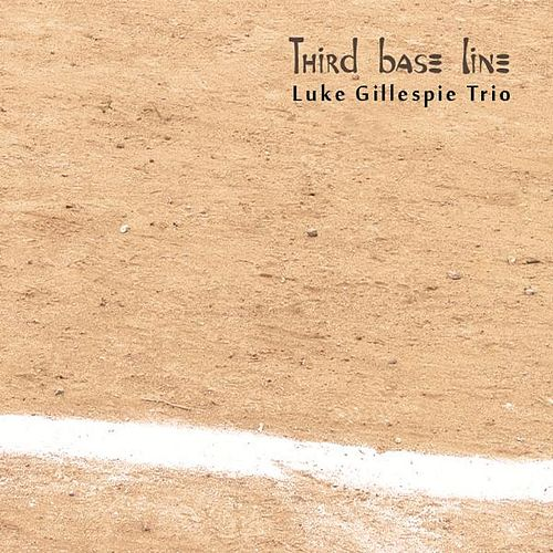Third Base Line by Luke Gillespie Trio
