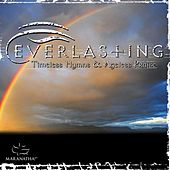 Everlasting - Timeless Hymns & Ageless Praise by Maranatha! Music