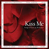 Play & Download Kiss Me: Songs of Love & Romance by Various Artists | Napster