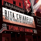 Play & Download Uptown Goes Downtown - Rita Chiarelli With the Thunder Bay Symphony Orchestra by Rita Chiarelli | Napster
