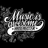 Music Is Awesome by Housemeister
