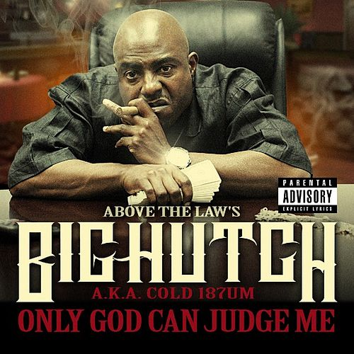 Only God Can Judge Me by Big Hutch