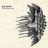 Play & Download To The Pine Roots by Iain Archer | Napster