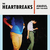 Play & Download Jealous, Don't You Know by The Heartbreaks | Napster