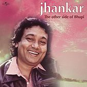 Jhankar - The Other Side Of Bhupi by Bhupinder Singh