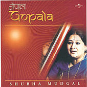 Play & Download Gopala by Shubha Mudgal | Napster