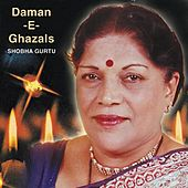 Play & Download Daman -E- Ghazals by Shobha Gurtu | Napster