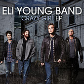 Play & Download Crazy Girl EP by Eli Young Band | Napster