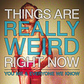 Play & Download Things Are Really Weird Right Now by You, Me, and Everyone We Know | Napster