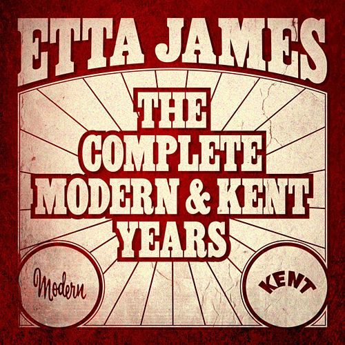 Play & Download Etta James - The Complete Modern And Kent Years by Etta James | Napster