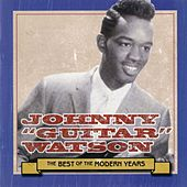 Play & Download Best Of The Modern Years by Johnny 'Guitar' Watson | Napster