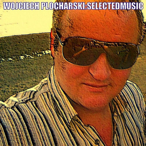 Selected Music by Wojciech Plocharski