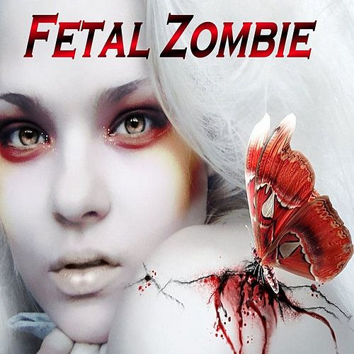 Play & Download Fetal Zombie by Fetal Zombie | Napster