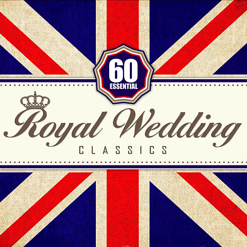 Play & Download 60 Essential Royal Wedding Classics by Various Artists | Napster