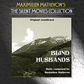 Play & Download The Silent Movies Collection - Blind Husbands by Maximilien Mathevon | Napster