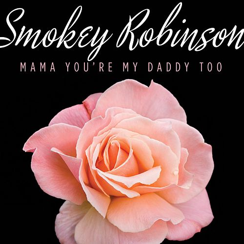 Play & Download Mama You're My Daddy Too by Smokey Robinson | Napster