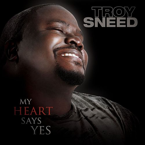 Play & Download My Heart Says Yes by Troy Sneed | Napster