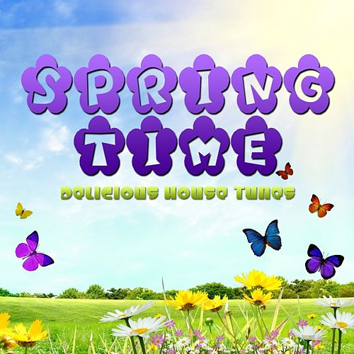 Play & Download Springtime - Delicious House Tunes by Various Artists | Napster