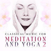 Play & Download Classical Music for Meditation and Yoga Vol. 2 by Various Artists | Napster