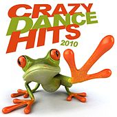 Crazy Dance Hits 2010 by Various Artists