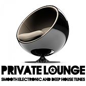 Play & Download Private Lounge (Smooth Electronic and Deep House Tunes) by Various Artists | Napster